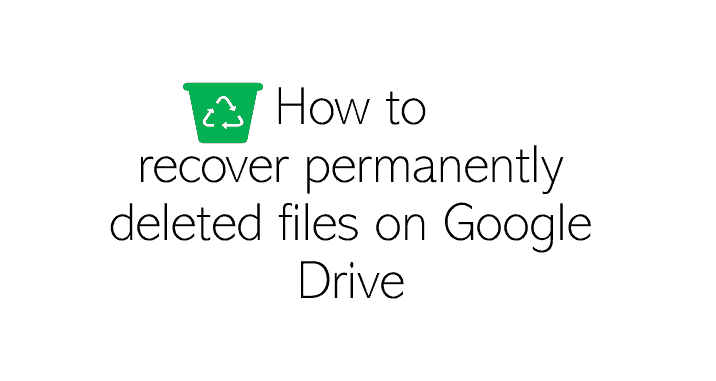 recover permanently deleted files on Google Drive 1