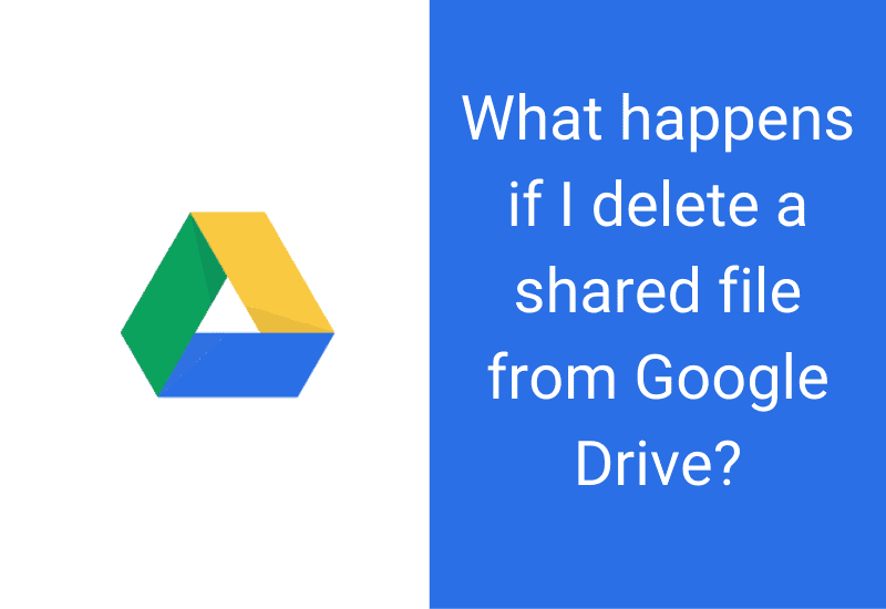 What happens if I delete a shared file from google drive