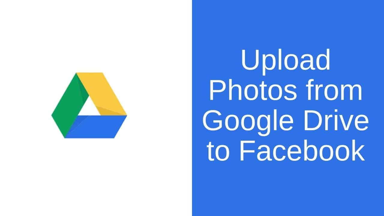 upload photos from google drive to Facebook