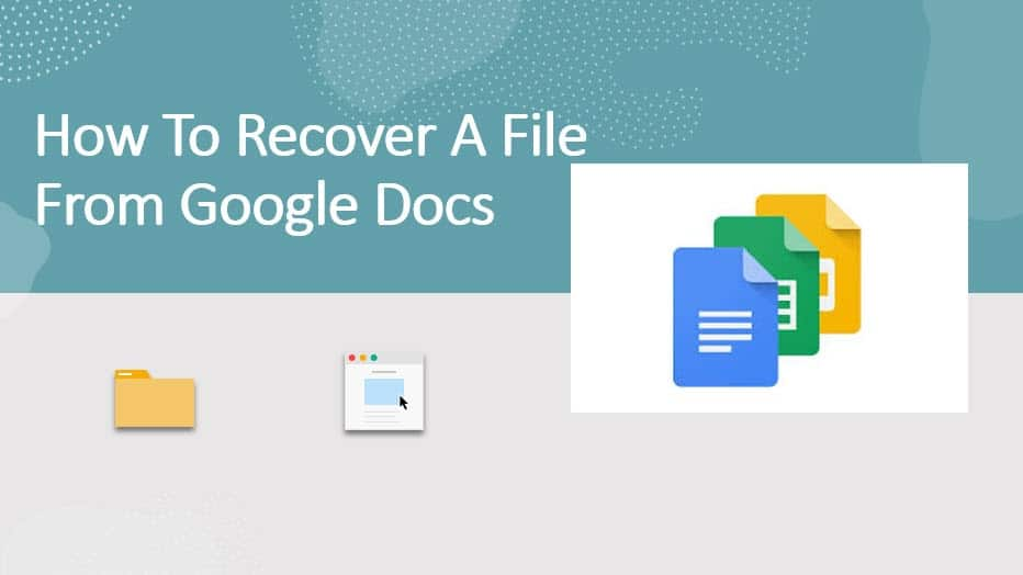 How to recover a file from Google Docs