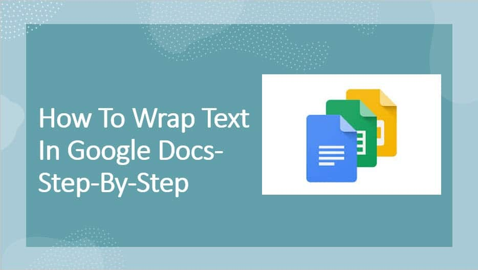 How to wrap text in Google docs- Step-by-Step