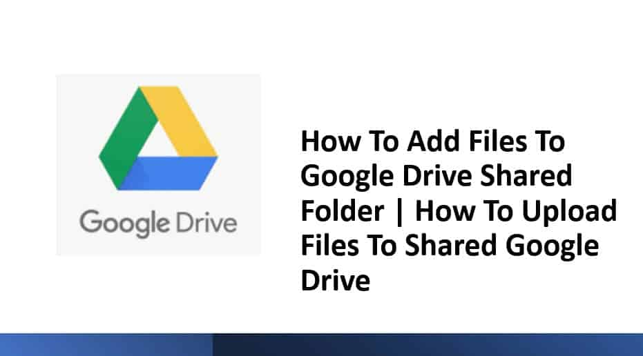 How To Add Files To Google Drive Shared Folder | How To Upload Files To Shared Google Drive