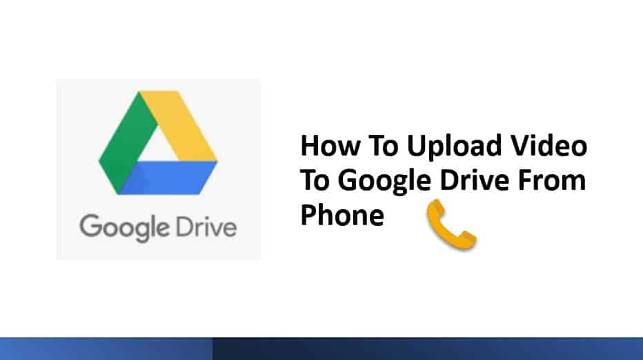 How To Upload Video To Google Drive From Phone